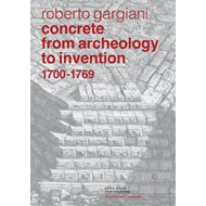 Concrete, from Archeology to Invention, 1700-1769: The Renaissance of Pozzolana and Roman Constructi (BOK)