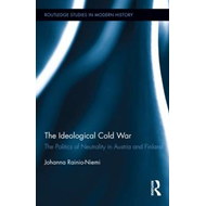 The Ideological Cold War: The Politics of Neutrality in Austria and Finland (BOK)