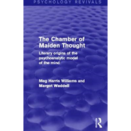 The Chamber of Maiden Thought (Psychology Revivals): Literary Origins of the Psychoanalytic Model of (BOK)