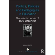 Politics, Policies and Pedagogies in Education: The Selected Works of Bob Lingard (BOK)