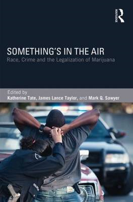 Something's in the Air: Race, Crime, and the Legalization of Marijuana (BOK)