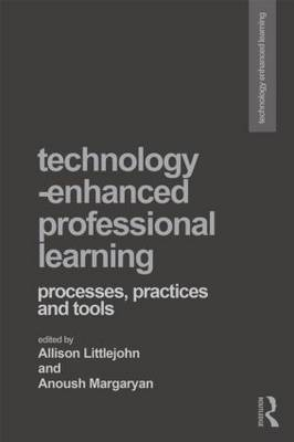 Technology-Enhanced Professional Learning: Processes, Practices, and Tools (BOK)