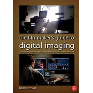 Filmmaker's Guide to Digital Imaging (BOK)