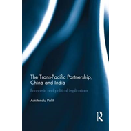 The Trans Pacific Partnership, China and India: Economic and Political Implications (BOK)