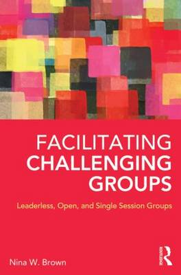 Facilitating Challenging Groups: Leaderless, Open, and Single-Session Groups (BOK)