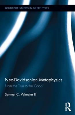 Neo-Davidsonian Metaphysics: From the True to the Good (BOK)