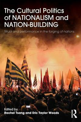 The Cultural Politics of Nationalism and Nation-building: Ritual and Performance in the Forging of N (BOK)