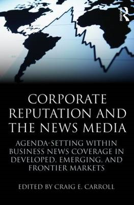Corporate Reputation and the News Media: Agenda-setting within Business News Coverage in Developed, (BOK)