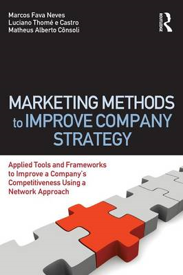 Marketing Methods to Improve Company Strategy: Applied Tools and Frameworks to Improve a Company's C (BOK)