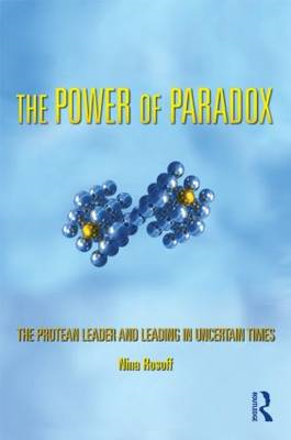 The Protean Leader: Leading in Uncertain Times: The Power of Paradox (BOK)