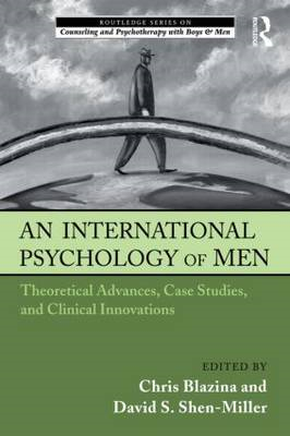 An International Psychology of Men: Theoretical Advances, Case Studies, and Clinical Innovations (BOK)