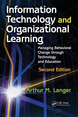Information Technology and Organizational Learning: Managing Behavioral Change Through Technology an (BOK)