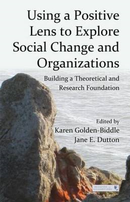 Using a Positive Lens to Explore Social Change and Organizations: Building a Theoretical and Researc (BOK)