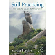 Still Practicing: The Heartaches and Joys of a Clinical Career (BOK)