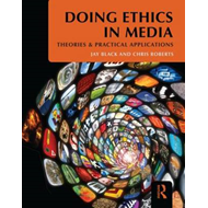 Doing Ethics in Media: Theories and Practical Applications (BOK)