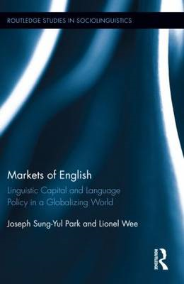 Markets of English: Linguistic Capital and Language Policy in a Globalizing World (BOK)