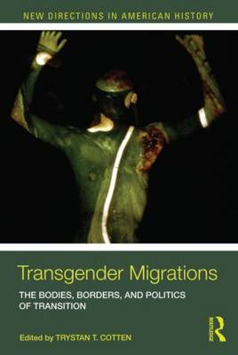 Transgender Migrations: The Bodies, Borders, and Politics of Transition (BOK)
