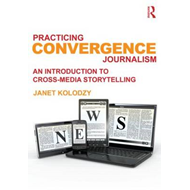 Practicing Convergence Journalism: An Introduction to Cross-Media Storytelling (BOK)