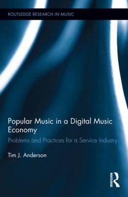 Popular Music in a Digital Music Economy: Problems and Practices for an Emerging Service Industry (BOK)