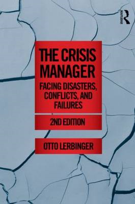The Crisis Manager: Facing Disasters, Conflicts, and Failures (BOK)
