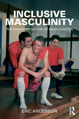 Inclusive Masculinity: The Changing Nature of Masculinities (BOK)
