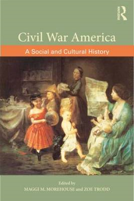Civil War America: A Social and Cultural History with Primary Sources (BOK)