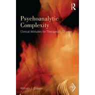 Psychoanalytic Complexity: Clinical Attitudes for Therapeutic Change (BOK)