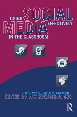 Using Social Media Effectively in the Classroom: Blogs, Wikis, Twitter, and More (BOK)