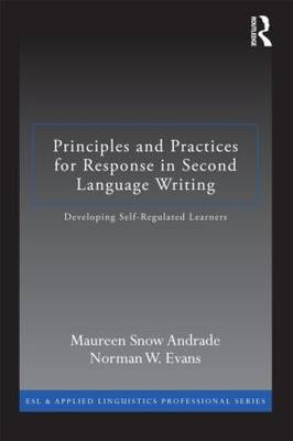 Principles and Practices for Response in Second Language Writing: Developing Self-Regulated Learners (BOK)