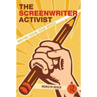 The Screenwriter Activist: Writing Social Issue Movies (BOK)