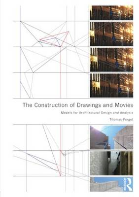 The Construction of Drawings and Movies: Models for Architectural Design and Analysis (BOK)
