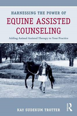 Harnessing the Power of Equine Assisted Counseling (BOK)