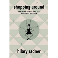 Shopping Around: Feminine Culture and the Pursuit of Pleasure (BOK)