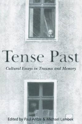 Tense Past: Cultural Essays in Trauma and Memory (BOK)