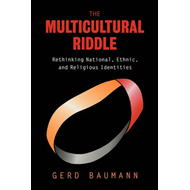 The Multicultural Riddle: Rethinking National, Ethnic and Religious Identities (BOK)