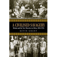 A Civilised Savagery: Britain and the New Slaveries in Africa, 1884-1926 (BOK)
