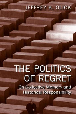 The Politics of Regret: On Collective Memory and Historical Responsibility (BOK)