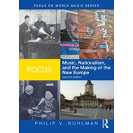 Focus: Music, Nationalism, and the Making of the New Europe (BOK)