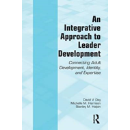 An Integrative Approach to Leader Development: Connecting Adult Development, Identity, and Expertise (BOK)