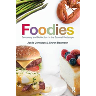 Foodies: Democracy and Distinction in the Gourmet Foodscape (BOK)