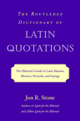 The Routledge Dictionary of Latin Quotations: The Illiterati's Guide to Latin Maxims, Mottoes, Prove (BOK)