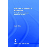 Theories of the Gift in South Asia: Hindu, Buddhist, and Jain Reflections on Dana (BOK)