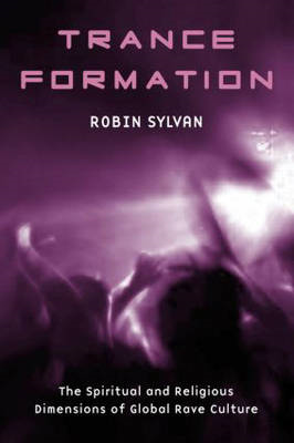 Trance Formation: the Spiritual and Religious Dimensions of Global Rave Culture (BOK)
