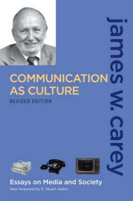 Communication as Culture: Essays on Media and Society (BOK)