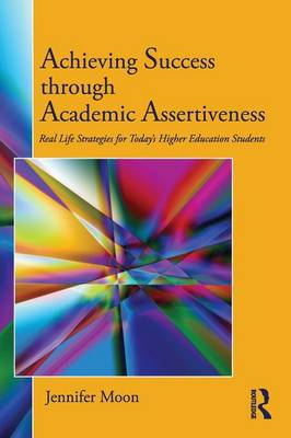 Achieving Success Through Academic Assertiveness: Real Life Strategies for Today's Higher Education (BOK)