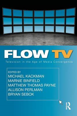Flow TV: Television in the Age of Media Convergence (BOK)
