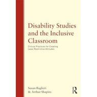 Disability Studies and the Inclusive Classroom: Critical Practices for Creating Least Restrictive At (BOK)