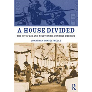A House Divided: The Civil War and Nineteenth Century America (BOK)