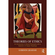 Theories of Ethics: An Introduction to Moral Philosophy with a Selection of Classic Readings (BOK)