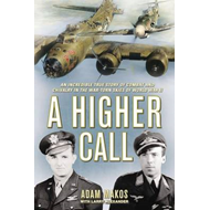 A Higher Call: An Incredible True Story of Combat and Chivalry in the War Torn Skies of World War II (BOK)